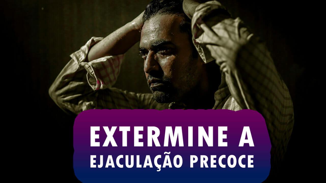 EXTERMINE A EJACULAÇÃO PRECOCE
